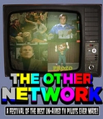 The Other Network: The Festival Of Awesome Unaired TV Pilots
