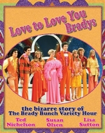 Love to Love You Bradys: The Bizarre Story of the Brady Bunch Variety Hour