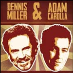 Dennis Miller / Adam Carolla