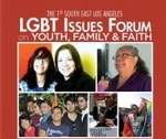 Southeast Los Angeles LGBT Issues Forum on Youth, Family & Faith