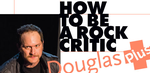 How to Be a Rock Critic