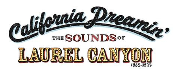 California Dreamin': The Sounds of Laurel Canyon 1965 - 1977