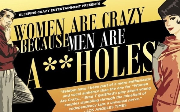 Women Are Crazy Because Men Are A**holes - The Play