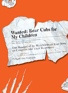 <i> Wanted: Bear Cubs for My Children–One Hundred of the Weirdest Posts Ever Seen on Craigslist</i>