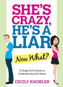<i>She's Crazy, He's a Liar – Now What?: A Single Girl's Guide to Understanding the Sexes </i>