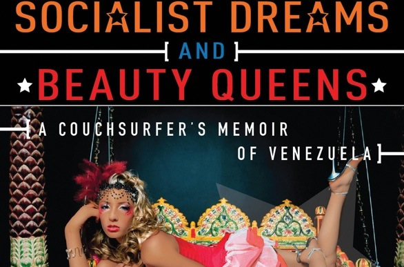 <i>Socialist Dreams and Beauty Queens: A Couch Surfer's Memoir of Venezuela</i>
