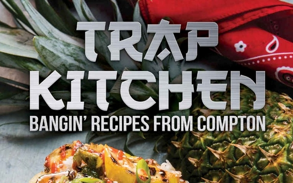 Trap Kitchen - Bangin' Recipes From Compton