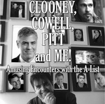 Clooney, Cowell, Pitt & Me! Amusing Encounters with the A-List