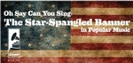 Oh Say Can You Sing: 'The Star-Spangled Banner' in Popular Music