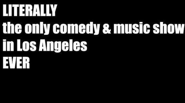 Literally: The Only Comedy & Music Show in LA