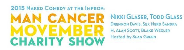 1/25 Naked Comedy's MAN CANCER MOVEMBER CHARITY SHOW with Nikki Glaser, Todd Glass & more!