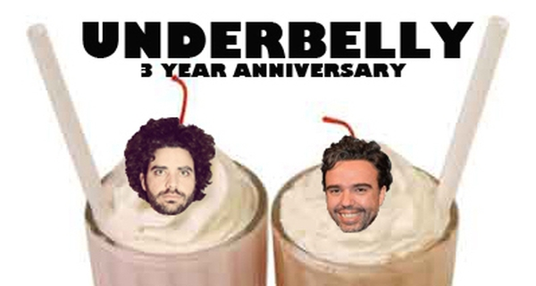 Underbelly 3 Year Anniversary Show!