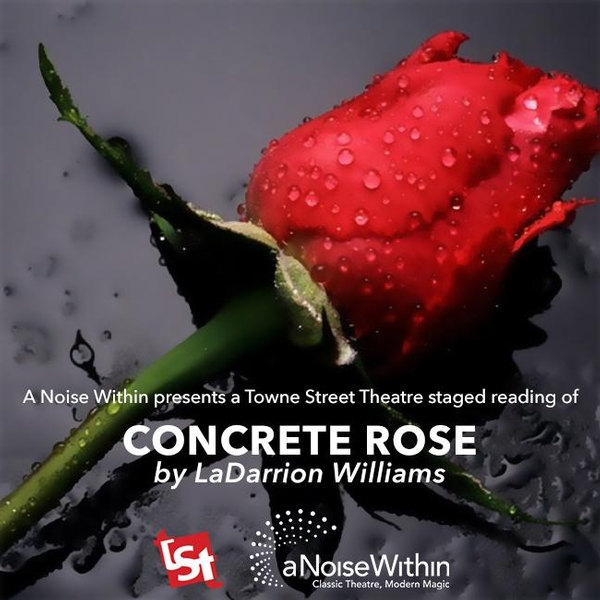 A Noise Within Presents a Towne Street Theatre Staged Reading of Concrete Rose by LaDarrion William
