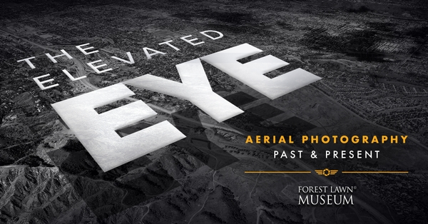The Elevated Eye: Aerial Photography Past and Present